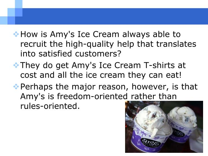 How is Amy's Ice Cream always able to recruit the high-quality help that translates into satisfied customers?