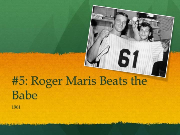 #5: Roger Maris Beats the Babe