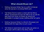 what should bryan do