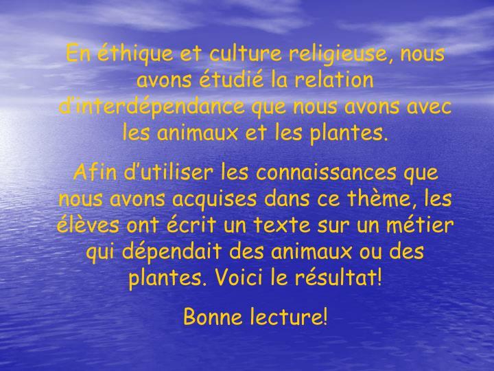 En éthique et culture religieuse, nous avons étudié la relation d'interdépendance que nous avons avec les animaux et les plantes.