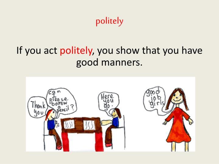 politely