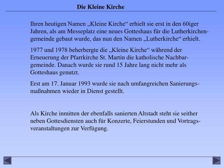 """Ihren heutigen Namen """"Kleine Kirche"""" erhielt sie erst in den 60iger Jahren, als am Messeplatz eine neues Gotteshaus für die Lutherkirchen-gemeinde gebaut wurde, das nun den Namen """"Lutherkirche"""" erhielt."""