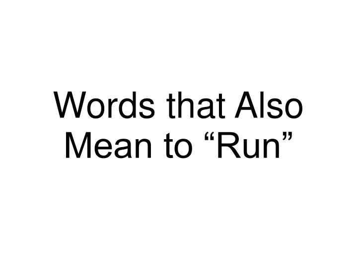 "Words that Also Mean to ""Run"""