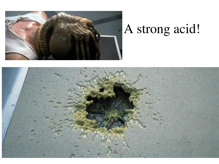 A strong acid!