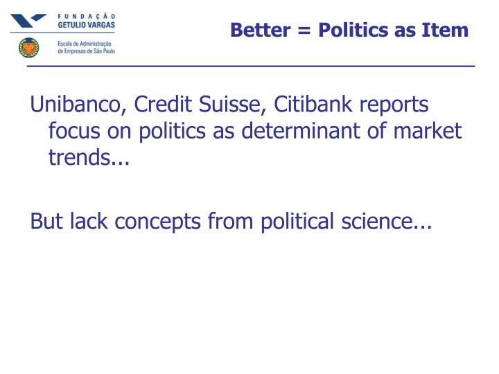 Unibanco, Credit Suisse, Citibank reports focus on politics as determinant of market trends...