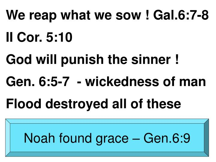We reap what we sow ! Gal.6:7-8