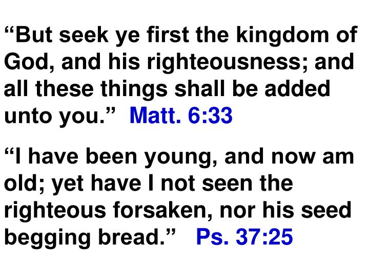 """But seek ye first the kingdom of God, and his righteousness; and all these things shall be added unto you."""