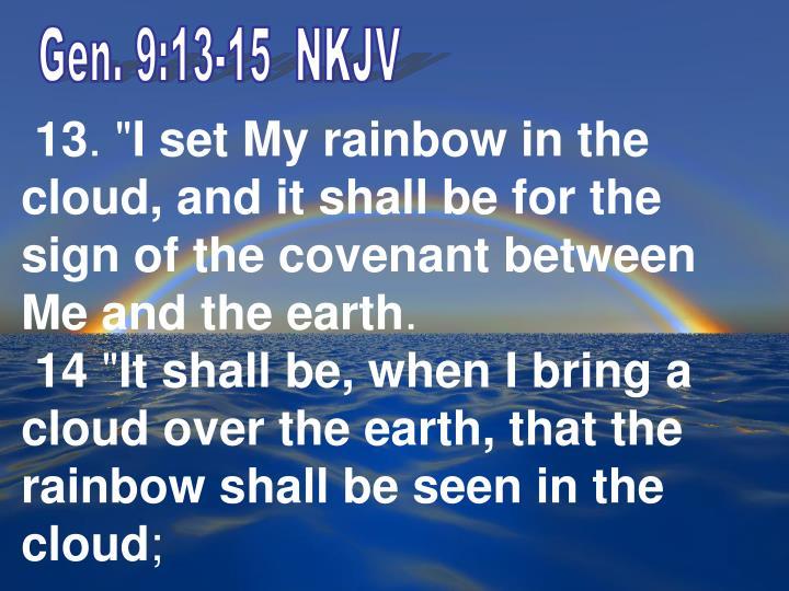 Gen. 9:13-15  NKJV