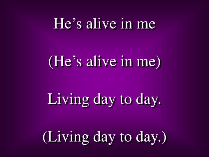 He's alive in me