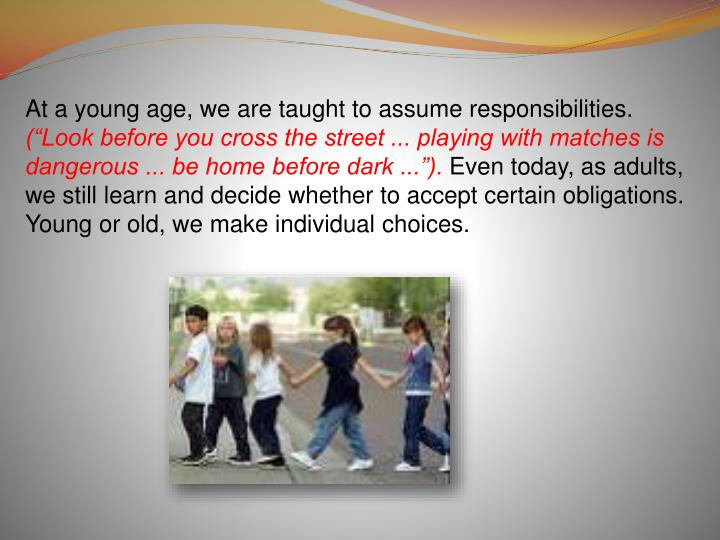 At a young age, we are taught to assume responsibilities.