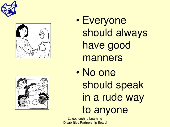 Everyone should always have good manners