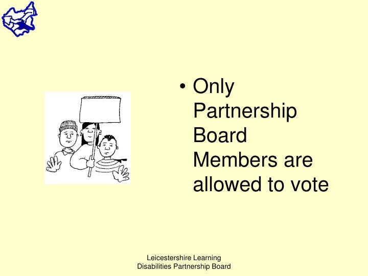Only Partnership Board Members are allowed to vote