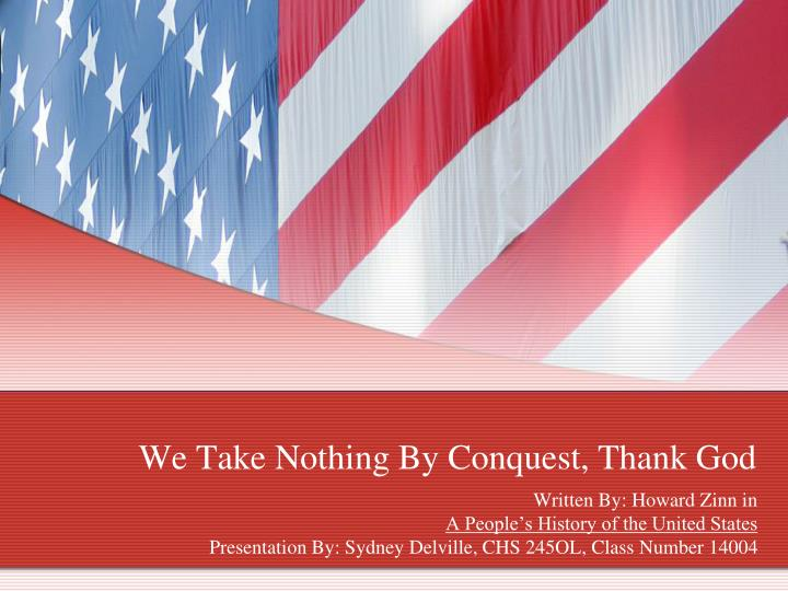 We take nothing by conquest thank god