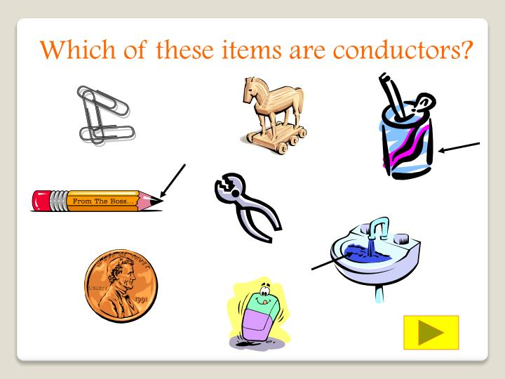 Which of these items are conductors?