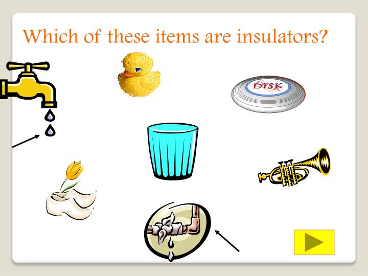 Which of these items are insulators?