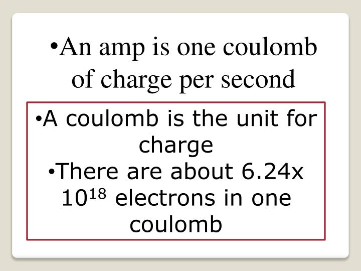 An amp is one coulomb of charge per second