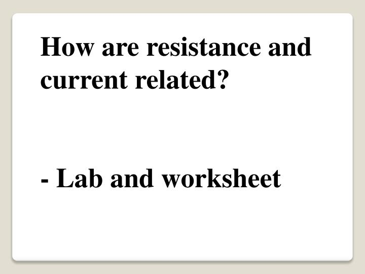 How are resistance and current related?