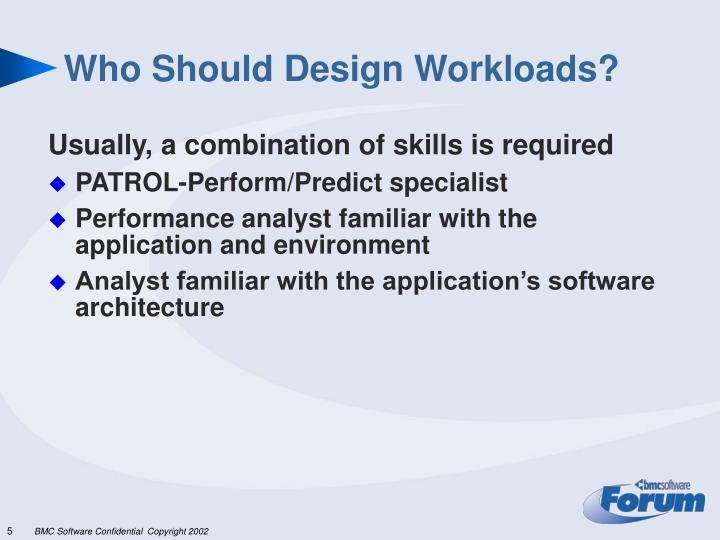 Who Should Design Workloads?