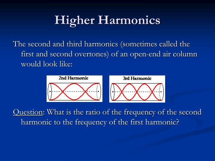 Higher Harmonics
