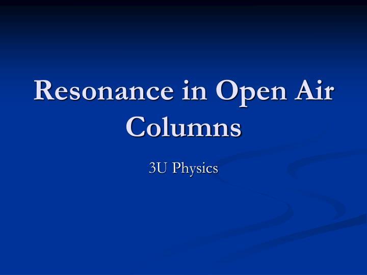 Resonance in Open Air Columns