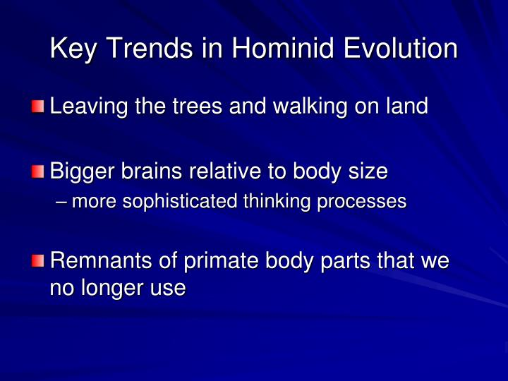 Key Trends in Hominid Evolution