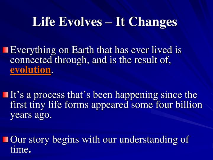 Life Evolves – It Changes