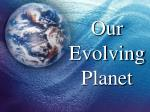our evolving planet