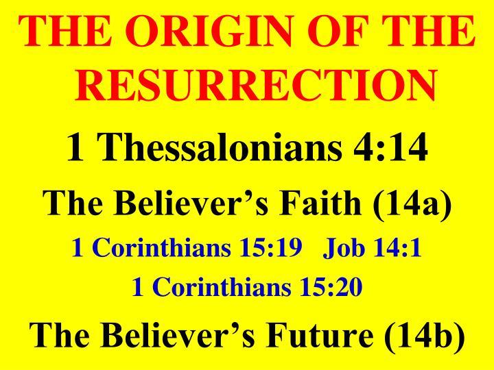 THE ORIGIN OF THE RESURRECTION