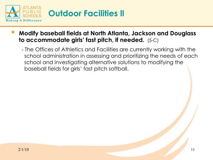 Modify baseball fields at North Atlanta, Jackson and Douglass to accommodate girls' fast pitch, if needed.