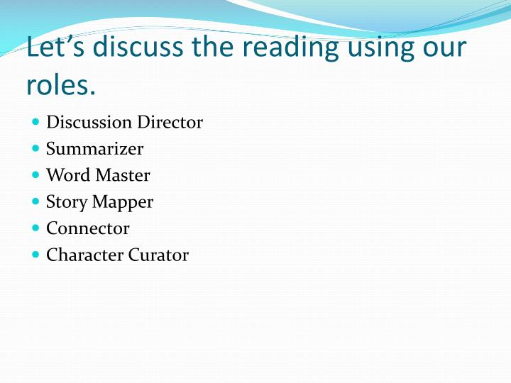 Let s discuss the reading using our roles