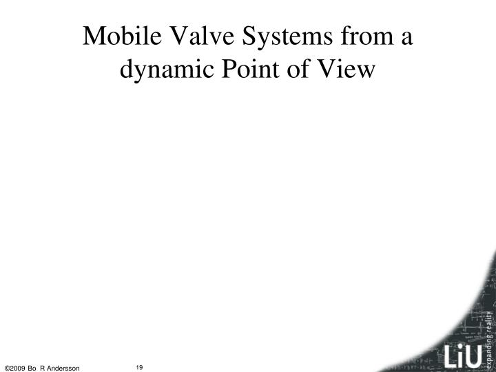 Mobile Valve Systems from a dynamic Point of View