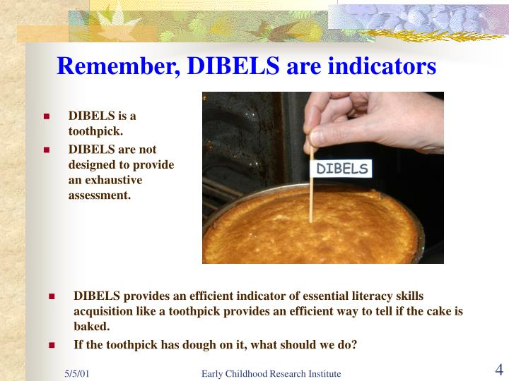 Remember, DIBELS are indicators