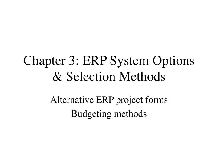 Chapter 3 erp system options selection methods