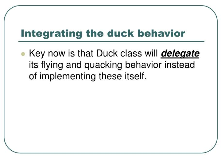 Integrating the duck behavior