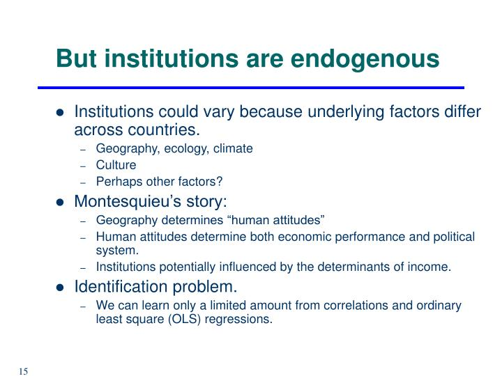 But institutions are endogenous