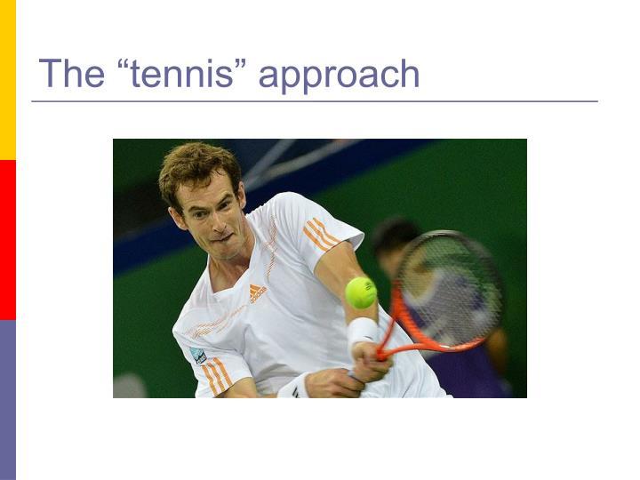 "The ""tennis"" approach"