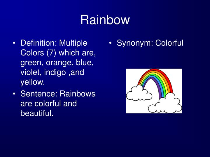 Definition: Multiple Colors (7) which are, green, orange, blue, violet, indigo ,and yellow.