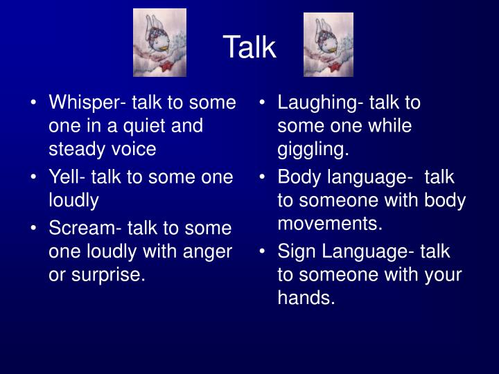 Whisper- talk to some one in a quiet and steady voice