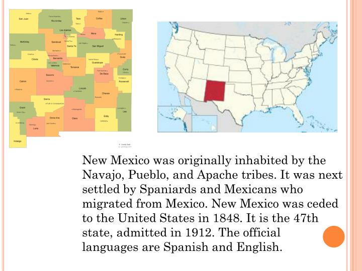 New Mexico was originally inhabited by the Navajo, Pueblo, and Apache tribes. It was next settled by...