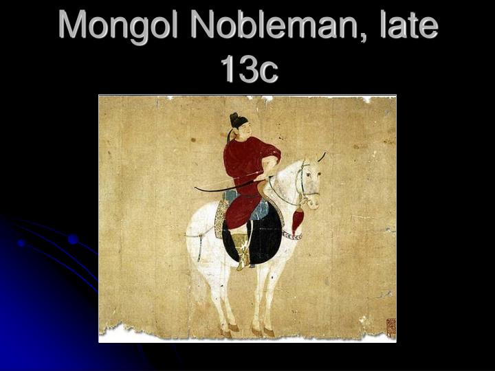 Mongol Nobleman, late 13c