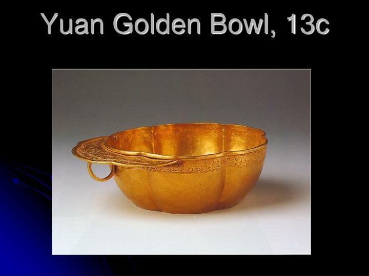 Yuan Golden Bowl, 13c