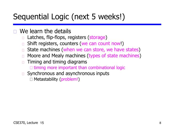 Sequential Logic (next 5 weeks!)