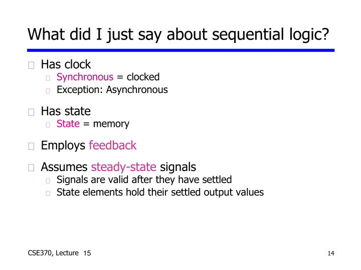 What did I just say about sequential logic?