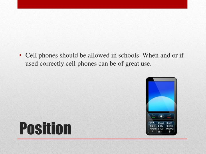 cell phones should not be allowed in school persuasive essay Should cell phones be allowed in school no,cell phones should not be allowed in schoolsthe reason being that mobile phones provide a large temptation to cheat.