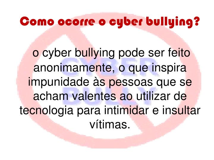 Como ocorre o cyber bullying?