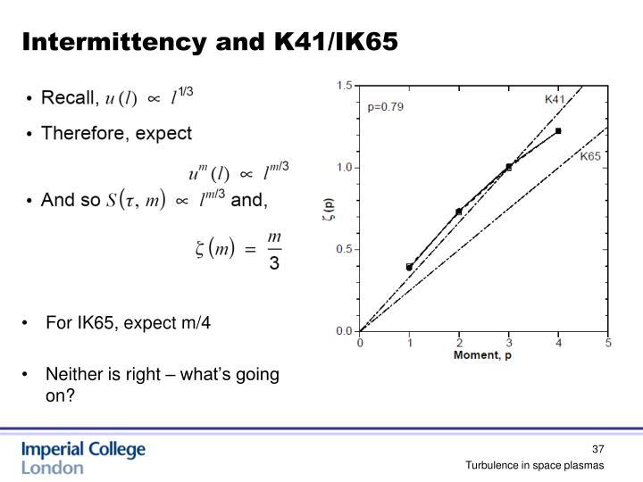 Intermittency and K41/IK65