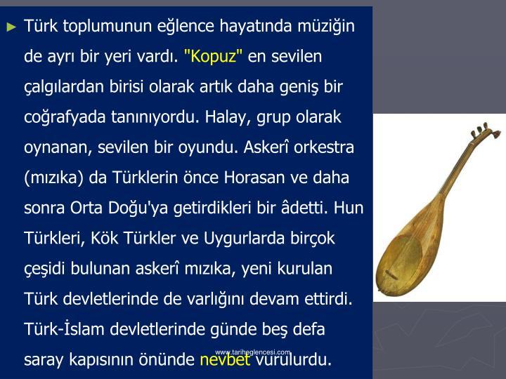 Türk toplumunun eğlence hayatında müziğin de ayrı bir yeri vardı.