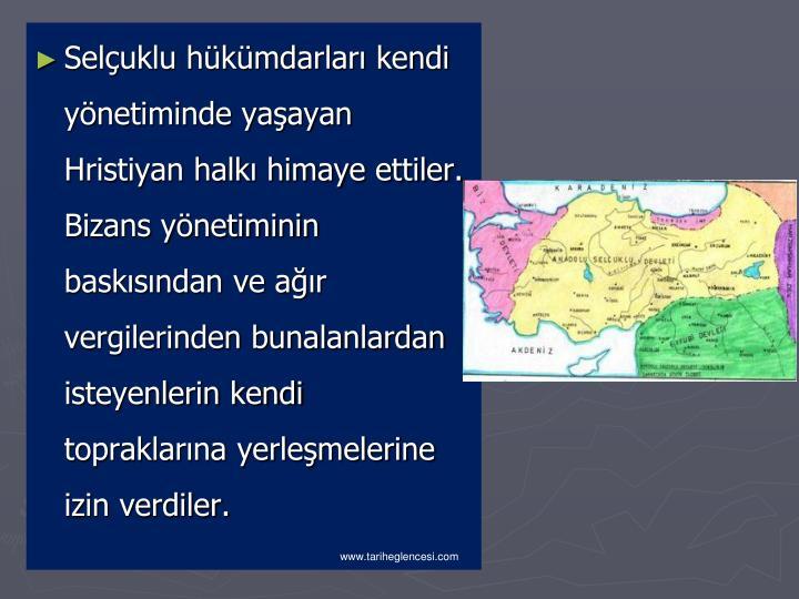Seluklu hkmdarlar kendi ynetiminde yaayan Hristiyan halk himaye ettiler. Bizans ynetiminin basksndan ve ar vergilerinden bunalanlardan isteyenlerin kendi topraklarna yerlemelerine izin verdiler.