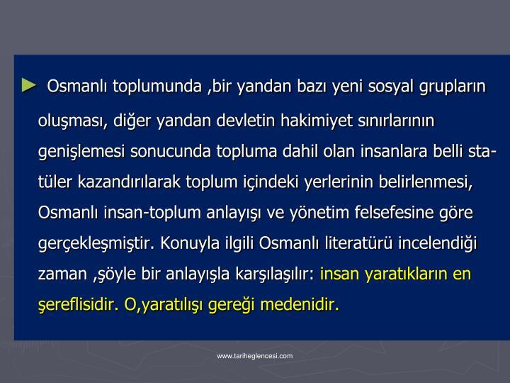 Osmanl toplumunda ,bir yandan baz yeni sosyal gruplarn olumas, dier yandan devletin hakimiyet snrlarnn genilemesi sonucunda topluma dahil olan insanlara belli sta