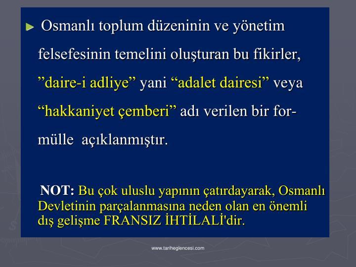 Osmanl toplum dzeninin ve ynetim felsefesinin temelini oluturan bu fikirler,